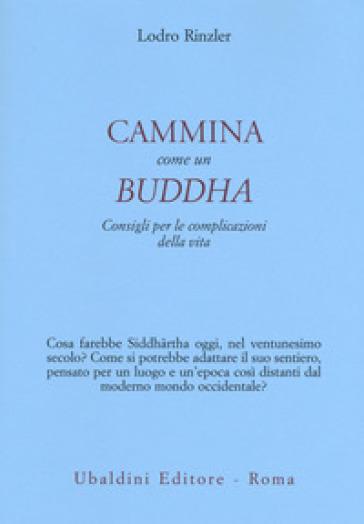 Cammina come un Buddha. Consigli per le complicazioni della vita - Lodro Rinzler | Rochesterscifianimecon.com