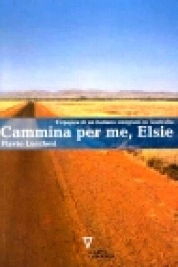Cammina per me, Elsie. L'epopea di un italiano emigrato in Australia - Flavio Lucchesi |