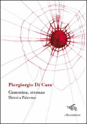 Cammina, stronzo. Sbirri a Palermo - Piergiorgio Di Cara |