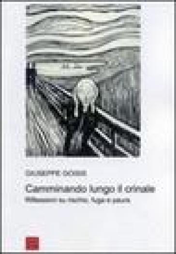 Camminando lungo il crinale. Riflessioni su rischio, fuga e paura - Giuseppe Goisis |