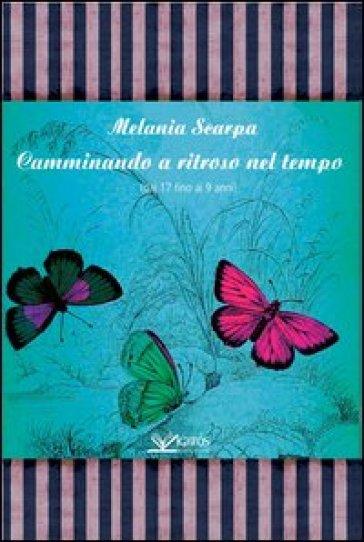 Camminando a ritroso nel tempo (dai 17 ai 9 anni) - Melania Scarpa |