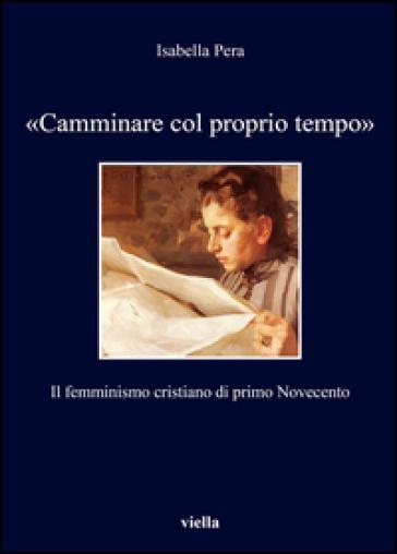 «Camminare col proprio tempo». Il femminismo cristiano di primo Novecento - Isabella Pera   Kritjur.org