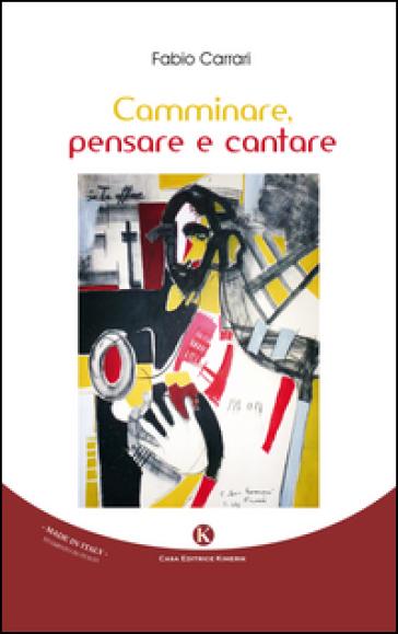 Camminare, pensare e cantare - Fabio Carrari  