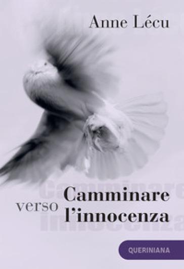 Camminare verso l'innocenza. Quaranta tappe attraverso il Vangelo di Giovanni - Anne Lécu   Thecosgala.com