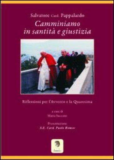 Camminiamo in santità e giustizia. Riflessioni per l'Avvento e la Quaresima - Maria Saccone  