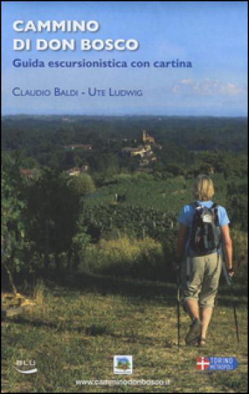 Cammino di Don Bosco. Guida escursionistica. Con cartina. Ediz. illustrata