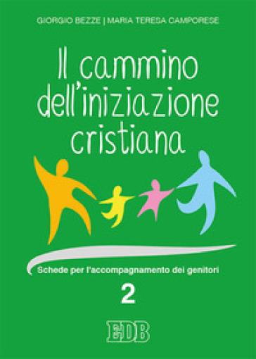 Cammino dell' iniziazione cristiana. Schede per l'accompagnamento dei genitori - Giorgio Bezze |