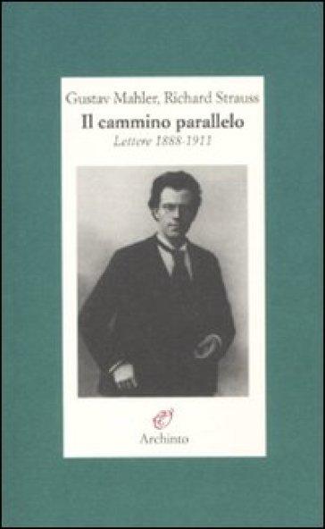 Cammino parallelo. Lettere 1888-1911 (Il) - Gustav Mahler   Thecosgala.com