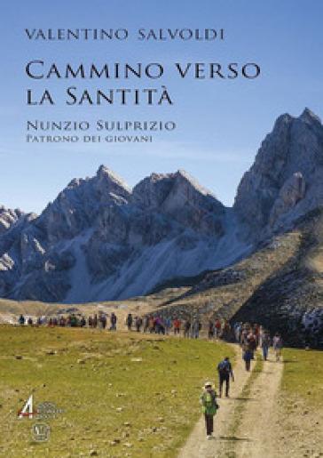 Cammino verso la santità. Nunzio Sulprizio, patrono dei giovani - Valentino Salvoldi | Ericsfund.org
