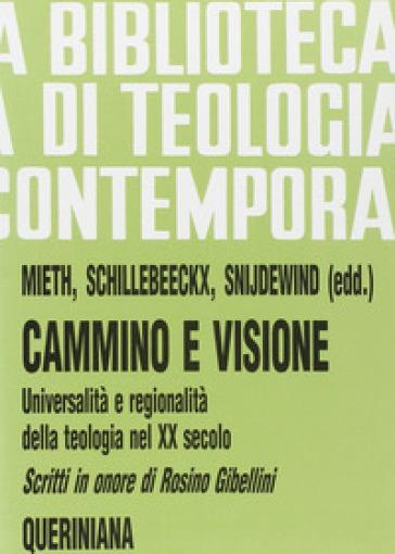 Cammino e visione. Universalità e regionalità della teologia nel XX secolo. Scritti in onore di Rosino Gibellini - Dietmar Mieth |
