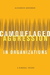 Camouflaged Aggression in Organizations