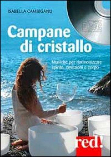 Campane di cristallo. Musiche per riarmonizzare spirito, emozioni e corpo. Con CD Audio - Isabella Cambiganu   Thecosgala.com