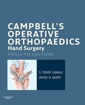 Campbell s Operative Orthopaedics: Hand Surgery E-Book