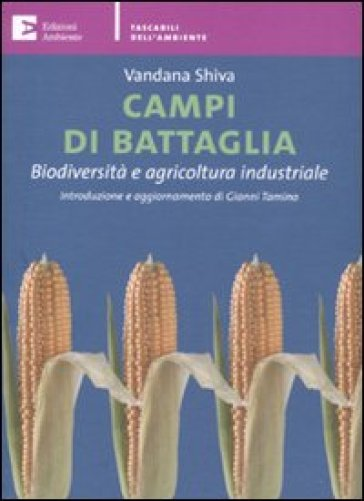 Campi di battaglia. Biodiversità e agricoltura industriale - Vandana Shiva |