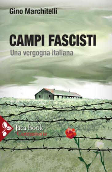 Campi fascisti. Una vergogna italiana - Gino Marchitelli |