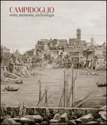 Campidoglio. Mito, memoria, archeologia - C. Parisi Presicce |