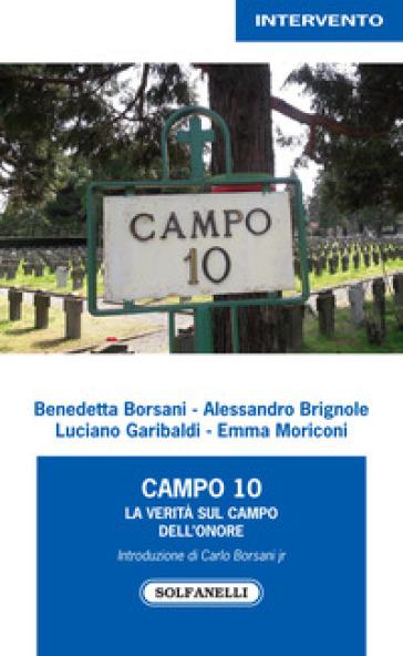 Campo 10. La verità sul campo dell'onore - Benedetta Borsani |