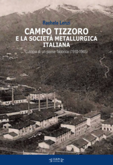 Campo Tizzoro e la società metallurgica italiana. L'utopia di un paese fabbrica (1910-1946)