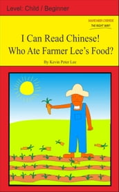 I Can Read Chinese! Who Ate Farmer Lee s Food?