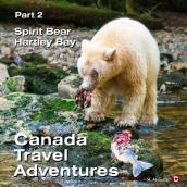 Canada Travel Adventures Part 2 Spirit Bear Hartley Bay