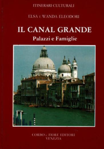 Canal Grande. Palazzi e famiglie - Elsa Eleodori | Rochesterscifianimecon.com