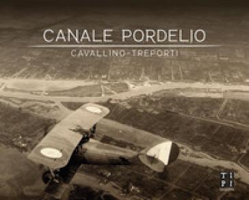 Canale Pordelio. Cavallino-Treporti. Ediz. illustrata - P. Santostefano  