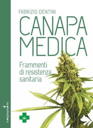 Canapa medica. Frammenti di resistenza sanitaria - Fabrizio Dentini |