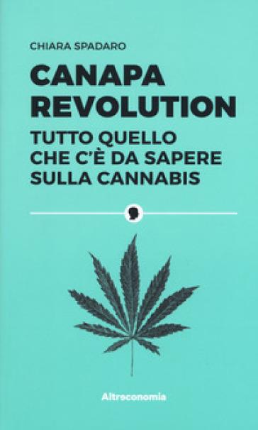 Canapa revolution. Tutto quello che c'è da sapere sulla cannabis - Chiara Spadaro pdf epub