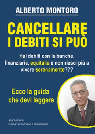 Cancellare i debiti si può - Alberto Montoro pdf epub