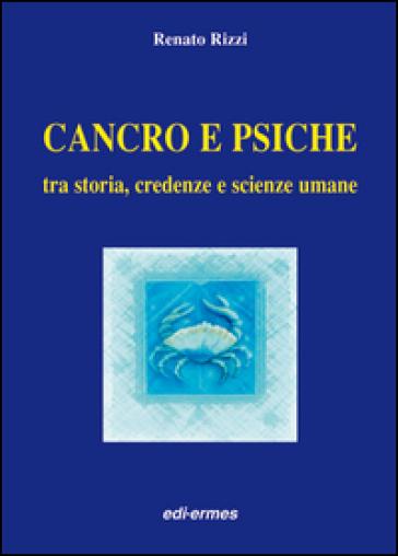 Cancro e psiche. Tra storia, credenze e scienze umane - Renato Rizzi |