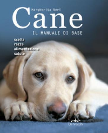 Cane. Il manuale di base - Margherita Neri |