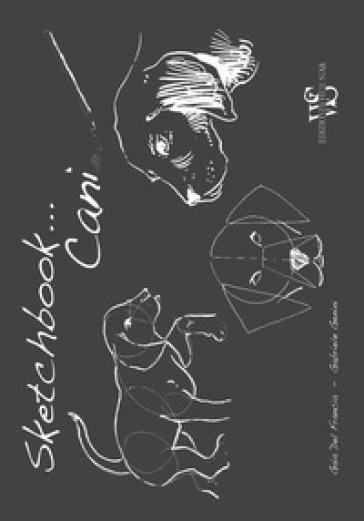 Cani. Sketchbook. Ediz. illustrata - Gaia Del Francia   Rochesterscifianimecon.com