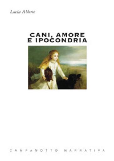 Cani, amore e ipocondria - Lucia Abbate |