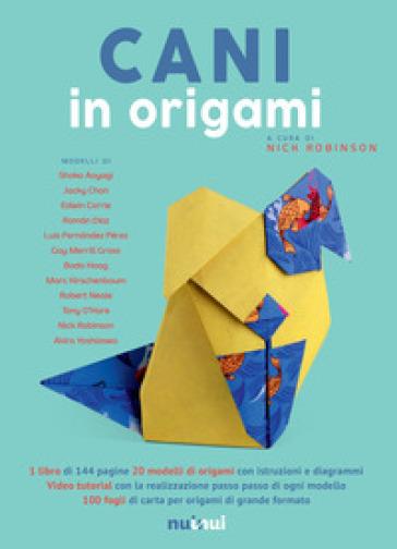 Cani in origami. Con Materiale a stampa miscellaneo. Con Contenuto digitale per download e accesso on line - N. Robinson | Rochesterscifianimecon.com