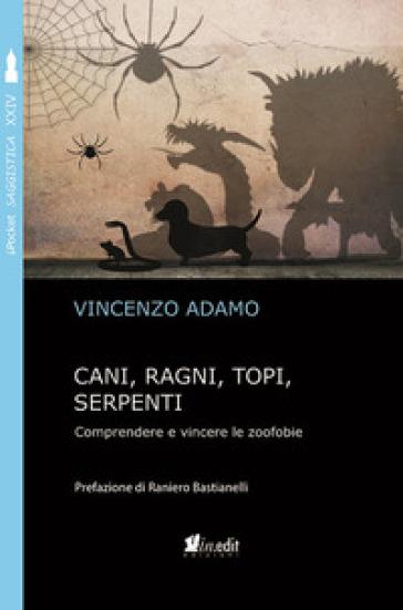 Cani, ragni, topi, serpenti. Comprendere e vincere le zoofobie - Vincenzo Adamo | Thecosgala.com