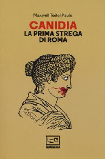 Canidia. La prima strega di Roma - Maxwell Teitel Paule   Rochesterscifianimecon.com