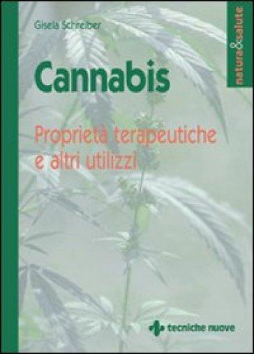 Cannabis. Proprietà terapeutiche e altri utilizzi - Gisela Schreiber |