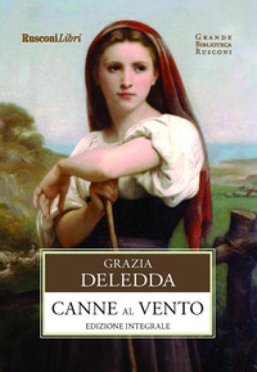 Canne al vento. Ediz. integrale - Grazia Deledda  