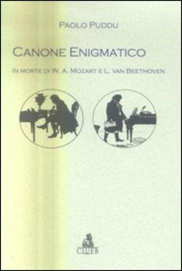 Canone enigmatico. In morte di W. A. Mozart e L. van Beethoven - Paolo Puddu |