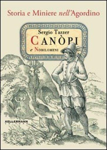 Canopi e nobilomeni. Storia e miniere nell'agordino - Sergio Tazzer |