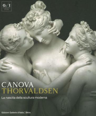 Canova Thorvaldsen. La nascita della scultura moderna. Ediz. illustrata - S. Grandesso | Thecosgala.com