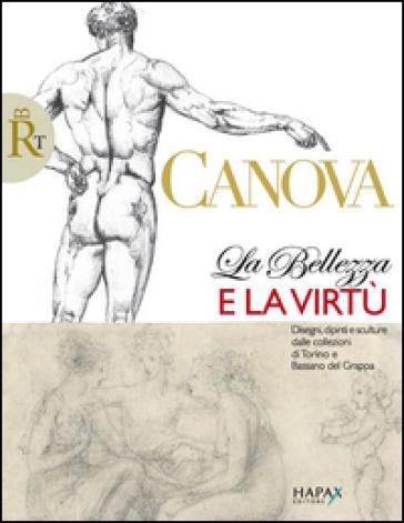 Canova. La belleza e la virtù. Disegni, dipinti e sculture dalle collezioni di Torino e Bassano del Grappa