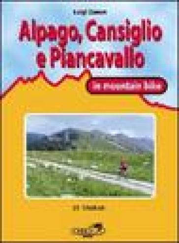 Cansiglio, Alpago e Piancavallo in mountain bike. 23 itinerari tra le province di Belluno, Treviso e Pordenone - Luigi Zanon | Rochesterscifianimecon.com