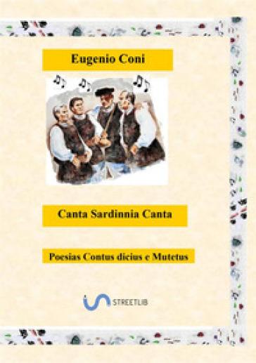 Canta Sardinnia canta. Canta Sardegna canta - Eugenio Coni |