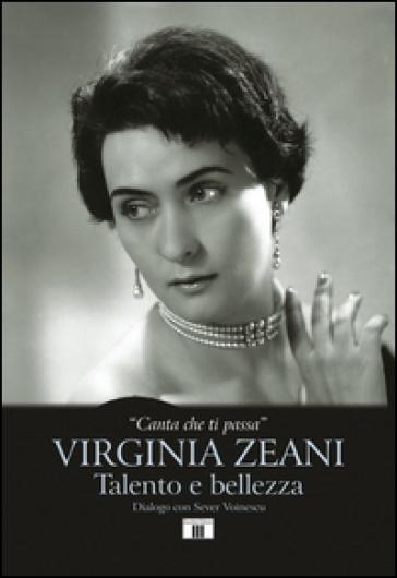 «Canta che ti passa». Virginia Zeani. Talento e bellezza. Dialogo con Sever Voinescu - Virginia Zeani | Thecosgala.com