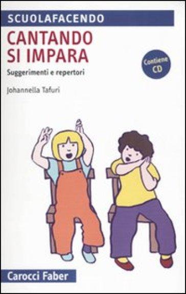 Cantando si impara. Suggerimenti e repertori - Johannella Tafuri |