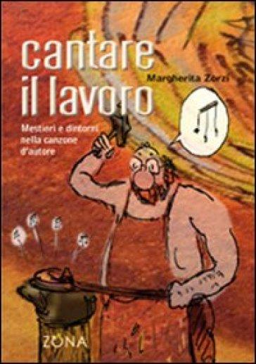 Cantare il lavoro. Mestieri e dintorni nella canzone d'autore - Margherita Zorzi | Ericsfund.org