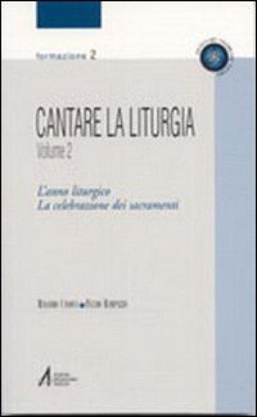 Cantare la liturgia. 2.L'anno liturgico. La celebrazione dei sacramenti - Massimo Canova | Ericsfund.org