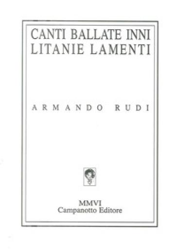 Canti, ballate, inni, litanie, lamenti: 1965-2000 - Armando Rudi | Ericsfund.org