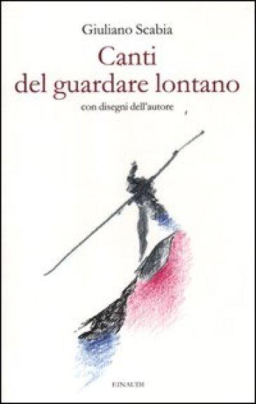 Canti del guardare lontano - Giuliano Scabia  